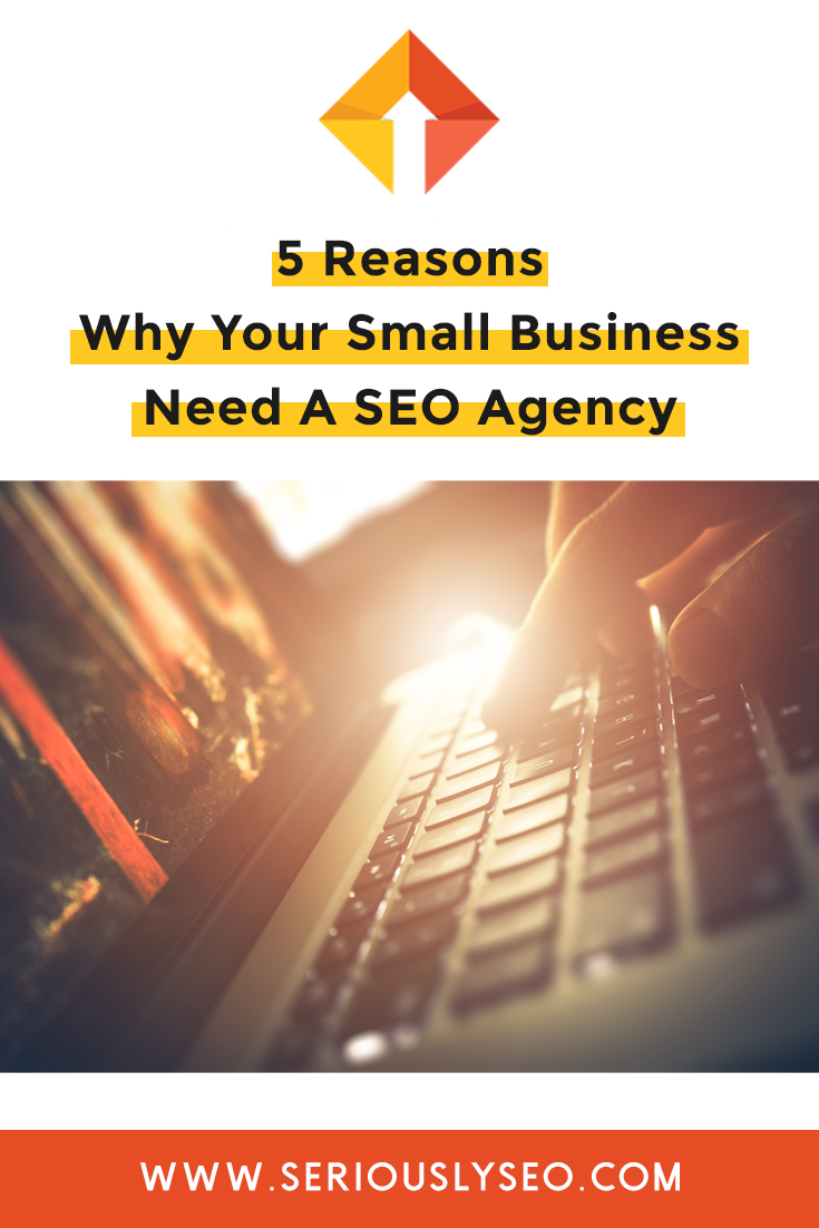 5 Great Reasons Why Your Small Business Needs A SEO Agency 2